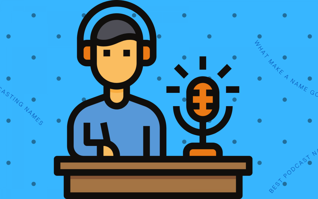 How To Come Up With A Great Podcast Name?